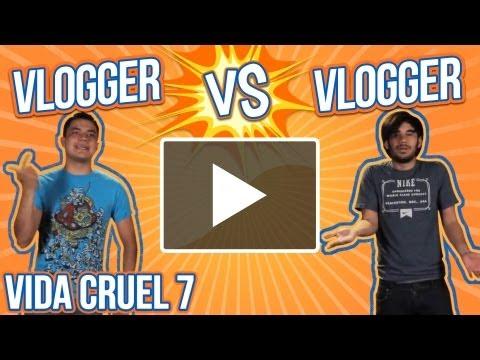 VIDA CRUEL 7 – RIVALIDAD DE VLOGGERS